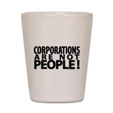 Corporations Are Not People! Shot Glass