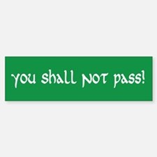 You Shall Not Pass Bumper Bumper Bumper Sticker
