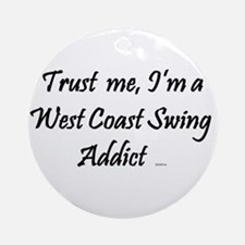 Trust Me, I'm a West Coast Swing Addict Ornament (
