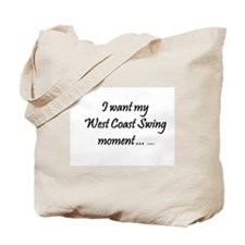 I want my West Coast Swing Moment ... Tote Bag