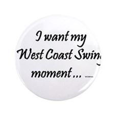 "I want my West Coast Swing Moment ... 3.5"" Button"