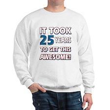 25 Year Old birthday gift ideas Sweatshirt