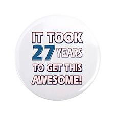 "27 Year Old birthday gift ideas 3.5"" Button (100 p"