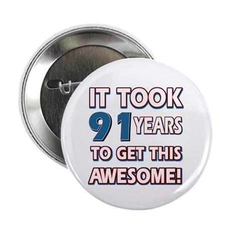 "91 Year Old birthday gift ideas 2.25"" Button (100"