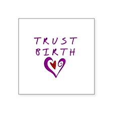 "Trust Birth Square Sticker 3"" x 3"""