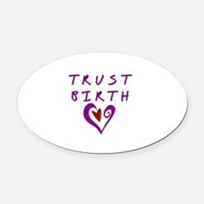 Trust Birth Oval Car Magnet