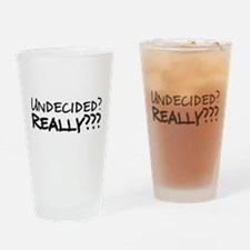 Undecided? Really??? Drinking Glass