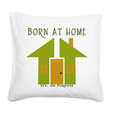 born_at_home_yes_on_purpose.png Square Canvas Pill