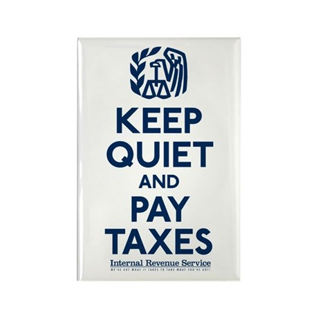 Keep Quiet and Pay Taxes Rectangle Magnet