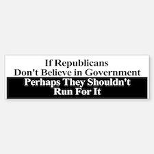 If Republicans Dont Believe in Government Bumper Bumper Sticker