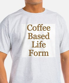 Coffee Based Life Form Ash Grey T-Shirt T-Shirt
