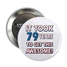 "79 Year Old birthday gift ideas 2.25"" Button"