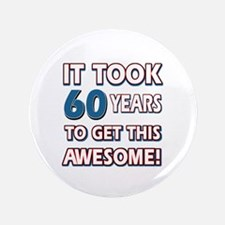 "60 Year Old birthday gift ideas 3.5"" Button"