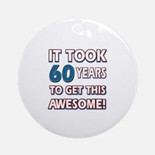 60 Year Old birthday gift ideas Ornament (Round)