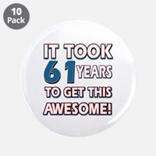 "61 Year Old birthday gift ideas 3.5"" Button (10 pa"
