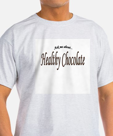 """""""Ask Me About Healthy Chocolate"""" Ash Grey T-Shirt"""