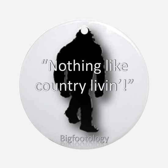 Nothing like country Livin! Ornament (Round)