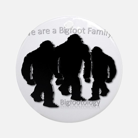 We are a Bigfoot Family. Ornament (Round)