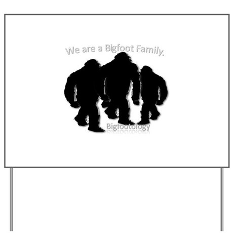 We are a Bigfoot Family. Yard Sign