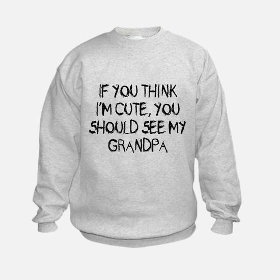 You think Im cute - Grandpa Sweatshirt