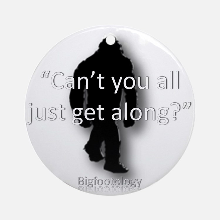 Cant You All Just Get Along? Ornament (Round)