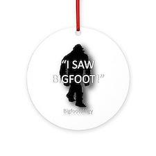 I saw Bigfoot! Ornament (Round)