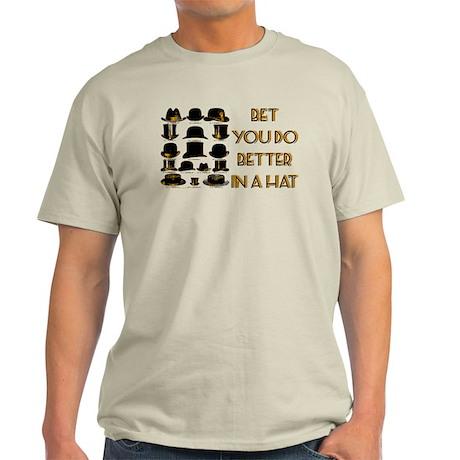 bet you do better in a hat Light T-Shirt