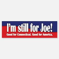 I'm still for Joe (Lieberman) Bumper Bumper Bumper Sticker