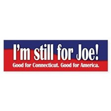 I'm still for Joe (Lieberman) Bumper Bumper Sticker