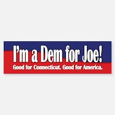 I'm a Dem for Joe (Lieberman) Bumper Bumper Bumper Sticker