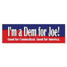 I'm a Dem for Joe (Lieberman) Bumper Bumper Sticker