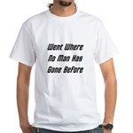 Went Where No Man Has Gone Before White T-Shirt