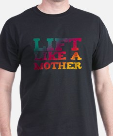 Lift Like a Mother T-Shirt