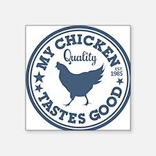 """My Chicken Tastes Good Square Sticker 3"""" x 3"""""""