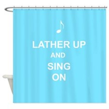 Lather up and Sing on Shower Curtain
