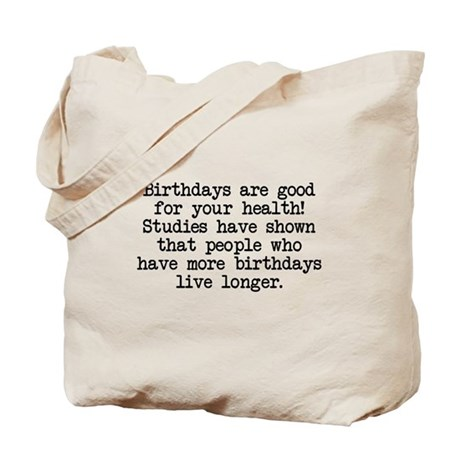 Birthdays are good for your health Tote Bag