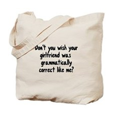 Don't you wish your girlfriend Tote Bag