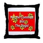 Kill the Commies Not the dogs Throw Pillow