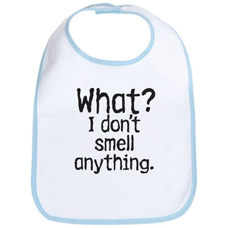 what? I dont smell anything. Bib