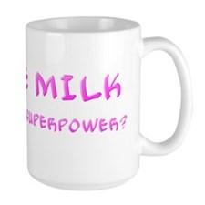 I Make Milk What's Your Superpower Mug