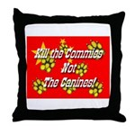 Kill the Commies Not the Cani Throw Pillow