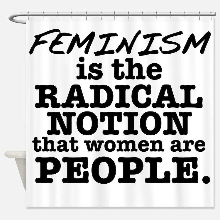 Feminism Radical Notion Shower Curtain