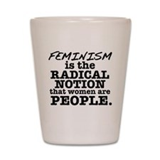 Feminism Radical Notion Shot Glass