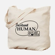 Instant Human, Add Coffee Tote Bag