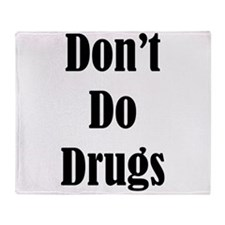Dont Do Drugs Unless Theyre Mine Throw Blanket