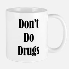 Dont Do Drugs Unless Theyre Mine Mug