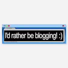 I'd rather be blogging! Bumper Bumper Bumper Sticker
