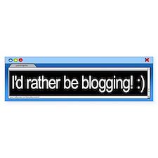I'd rather be blogging! Bumper Bumper Sticker