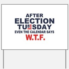 Election Tuesday W T F Yard Sign