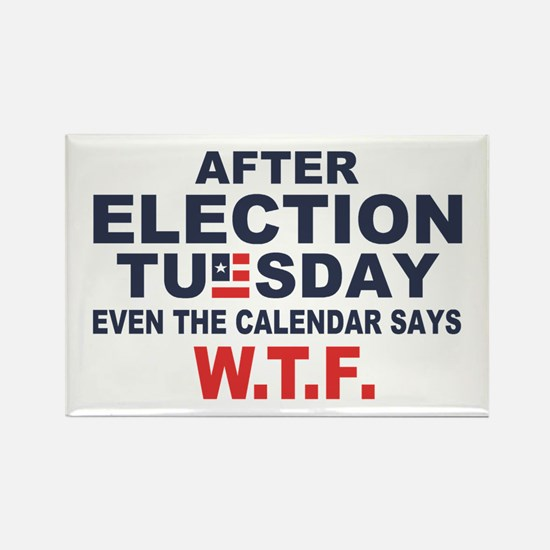 Election Tuesday W T F Rectangle Magnet